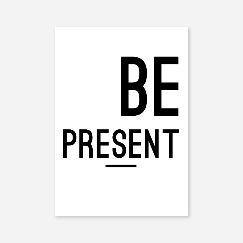 Be Present typography minimalist downloadable wall art design to print at home