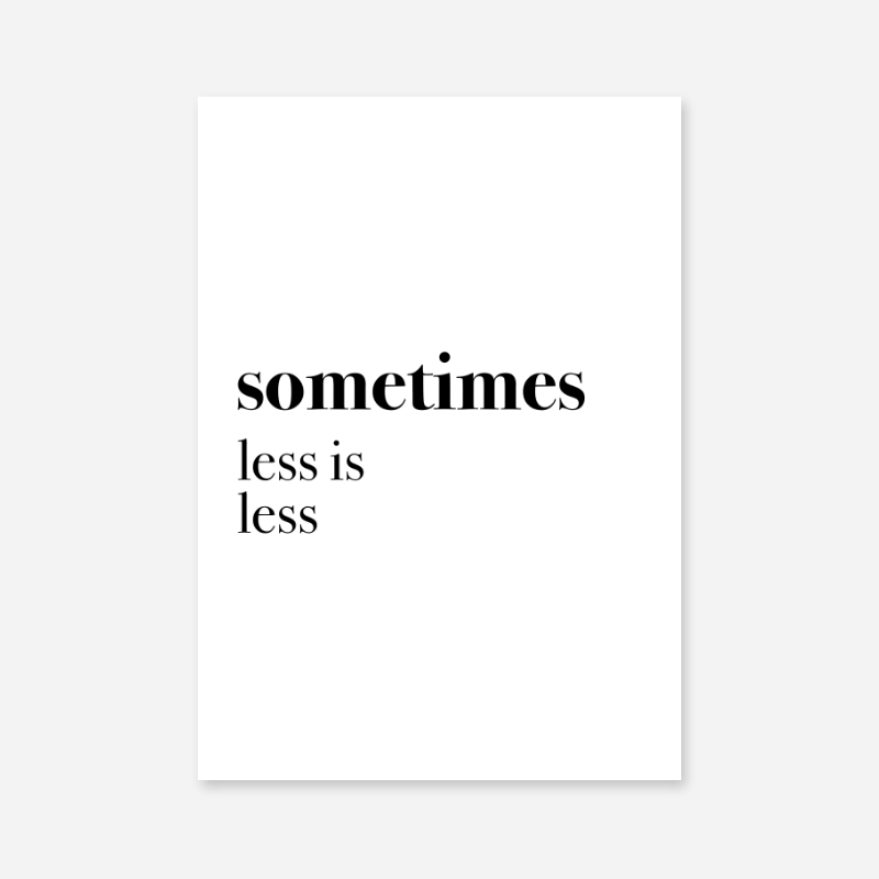 Sometimes less is less funny typography poster design to print at home