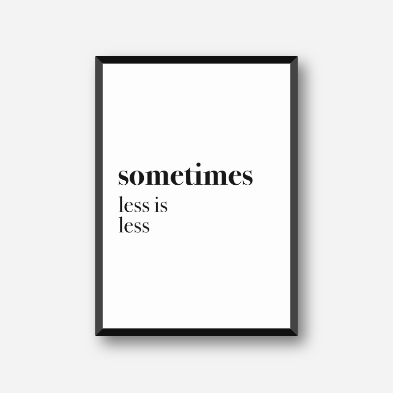 Sometimes less is less funny typography poster design to print at home, digital print