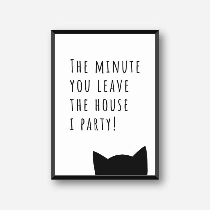 The minute you leave the house I party funny cat downloadable design, free digital print
