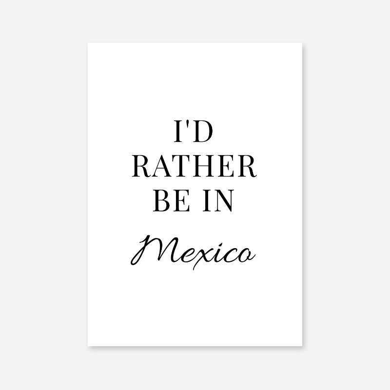 I'd rather be in Mexico typography downloadable wall art design, digital print