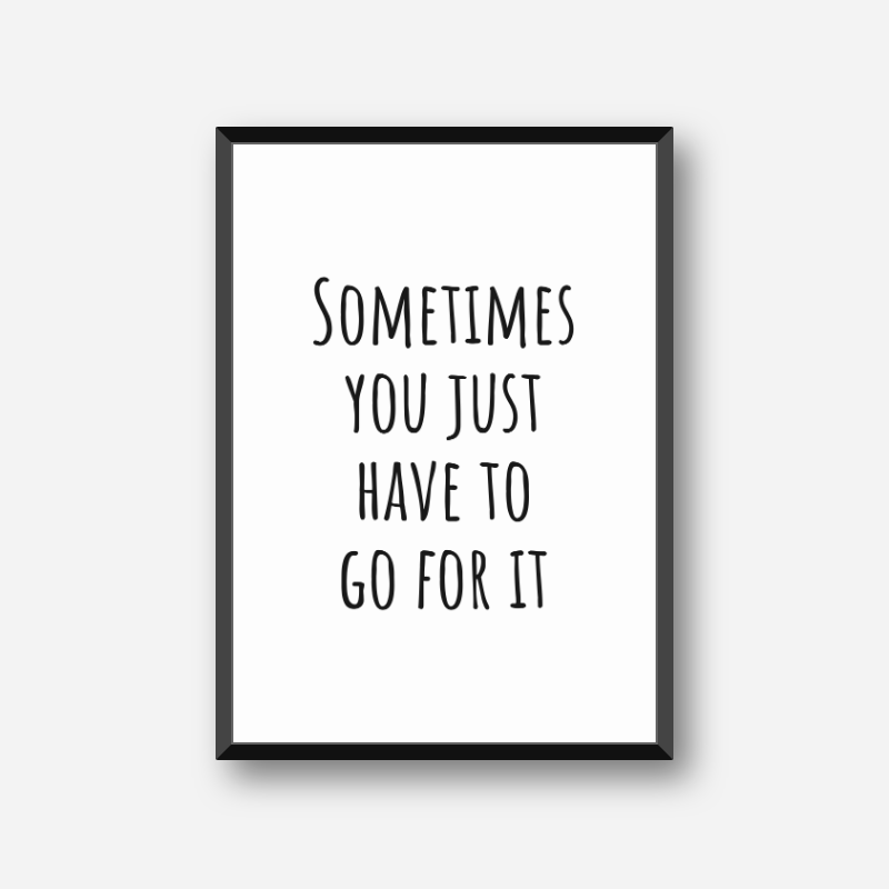 Sometimes you just have to go for it motivational quote downloadable typography design, digital print